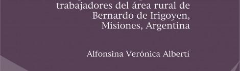 [CEIL libros] Todos vuelven: migraciones temporarias de trabajadores del área rural de Bernardo de Irigoyen, Misiones / Alfonsina Albertí