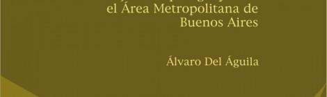 [CEIL libros] Homo constructor: trabajadores paraguayos en el Área Metropolitana de Buenos Aires / Alvaro Del Aguila