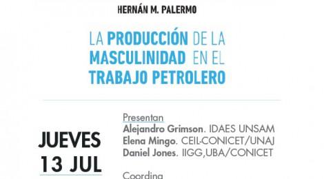 [Presentación del libro] La producción de la masculinidad en el trabajo petrolero de Hernán Palermo