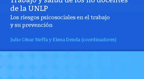 [Libro] Trabajo y salud de los no docentes de la UNLP: los riesgos psicosociales en el trabajo y su prevención / Julio Neffa y Elena Denda (comp.)