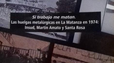 [Libro] Si trabajo me matan. Las huelgas metalúrgicas en La Matanza en 1974: Insud, Martín Amato y Santa Rosa / Darío Dawyd (ed.)
