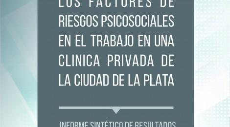 [Libro] Los factores de riesgos psicosociales en el trabajo en una clínica privada de la ciudad de La Plata : Informe Sintético de Resultados / Julio César Neffa y María Laura Henry (coord)