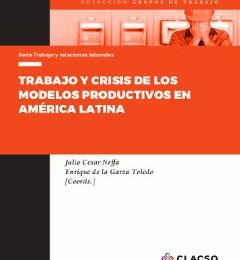 [Libro] Trabajo y crisis de los modelos productivos en América Latina / Julio C. Neffa y Enrique de la Garza Toledo (coord)