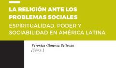 [Libro] La religión ante los problemas sociales Espiritualidad, poder y sociabilidad en América Latina / Verónica Giménez Béliveau