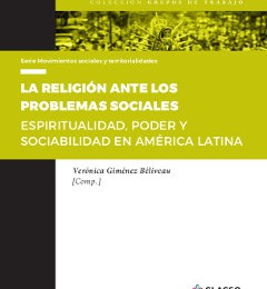 [Libro] La religión ante los problemas sociales Espiritualidad, poder y sociabilidad en América Latina / Verónica Giménez Béliveau